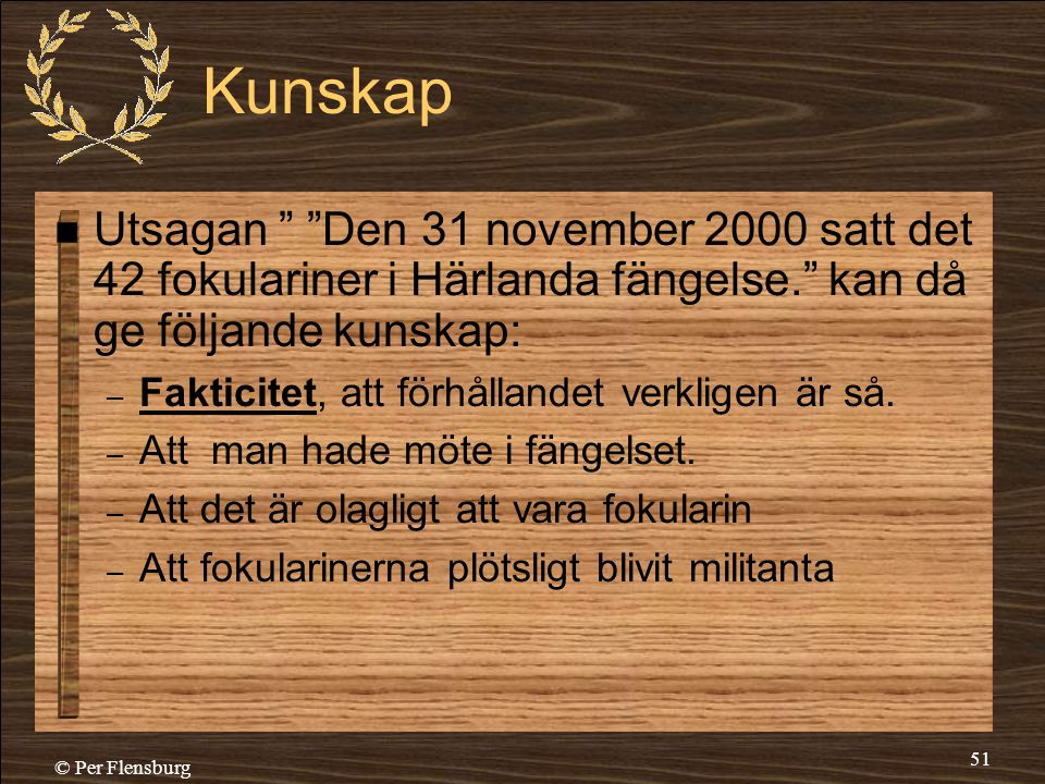 Kunskap Utsagan Den 31 november 2000 satt det 42 fokulariner i Härlanda fängelse. kan då ge följande kunskap: