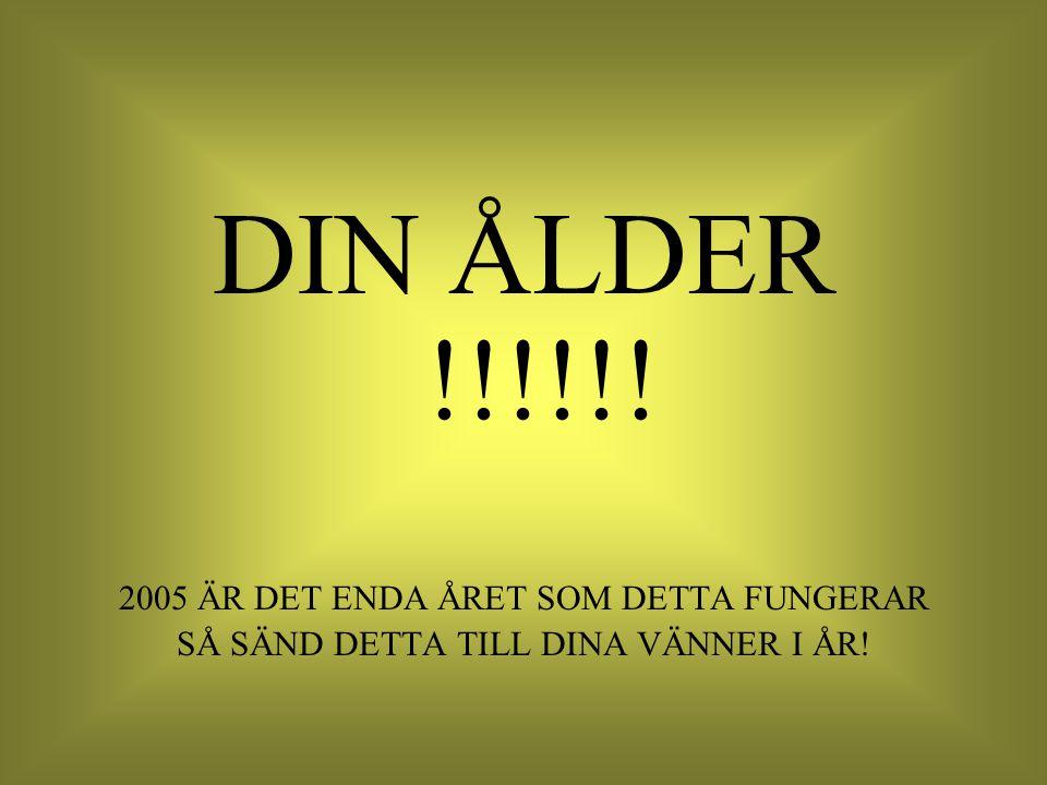 DIN ÅLDER !!!!!! 2005 ÄR DET ENDA ÅRET SOM DETTA FUNGERAR