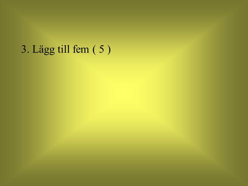 3. Lägg till fem ( 5 )