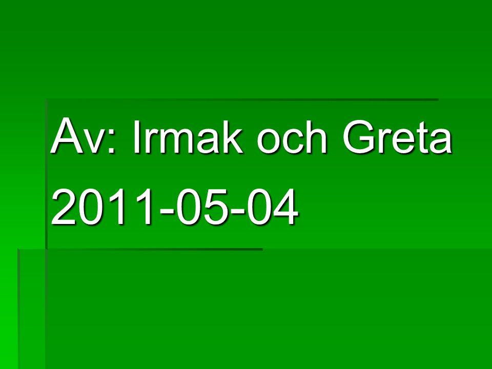 Av: Irmak och Greta 2011-05-04