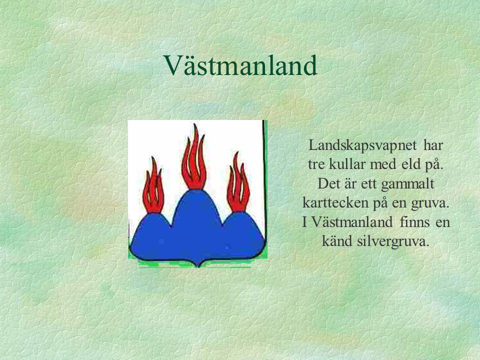 Västmanland Landskapsvapnet har tre kullar med eld på.