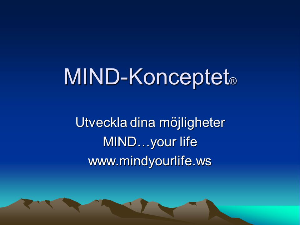 Utveckla dina möjligheter MIND…your life www.mindyourlife.ws