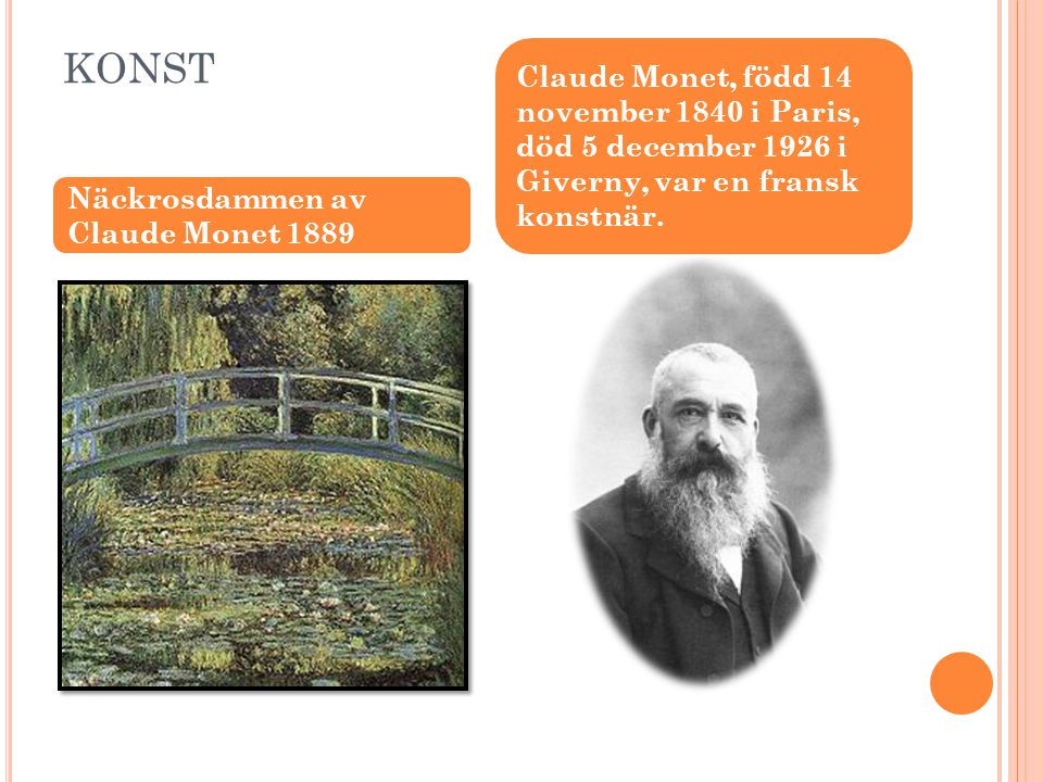 konst Claude Monet, född 14 november 1840 i Paris, död 5 december 1926 i Giverny, var en fransk konstnär.
