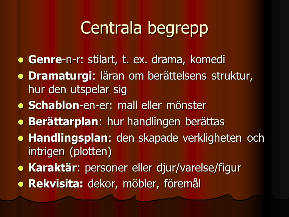 Centrala begrepp Genre-n-r: stilart, t. ex. drama, komedi
