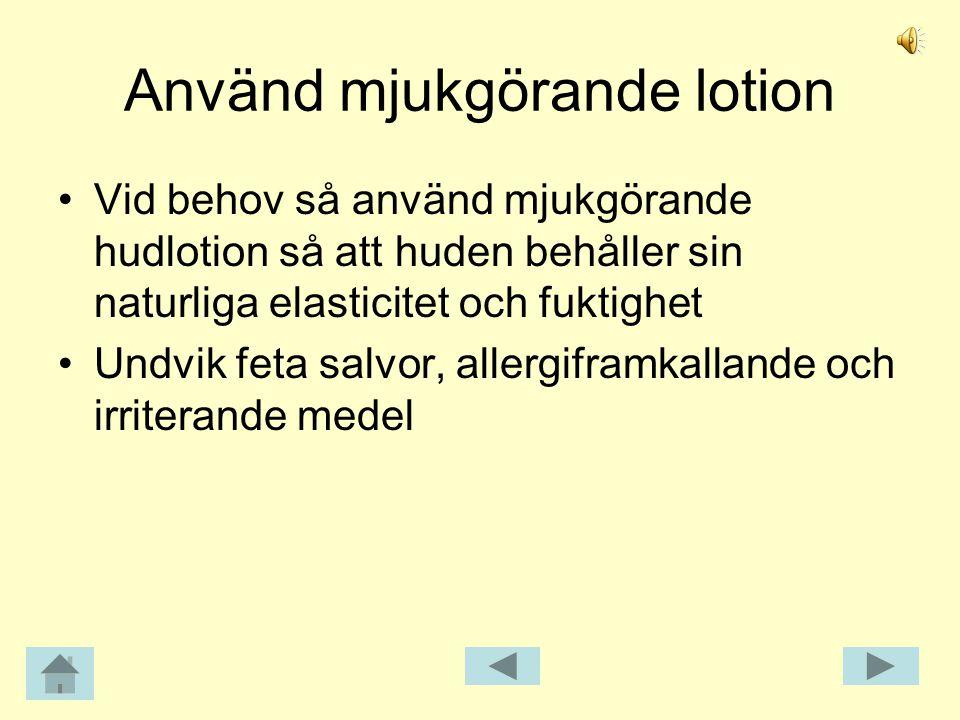 Använd mjukgörande lotion