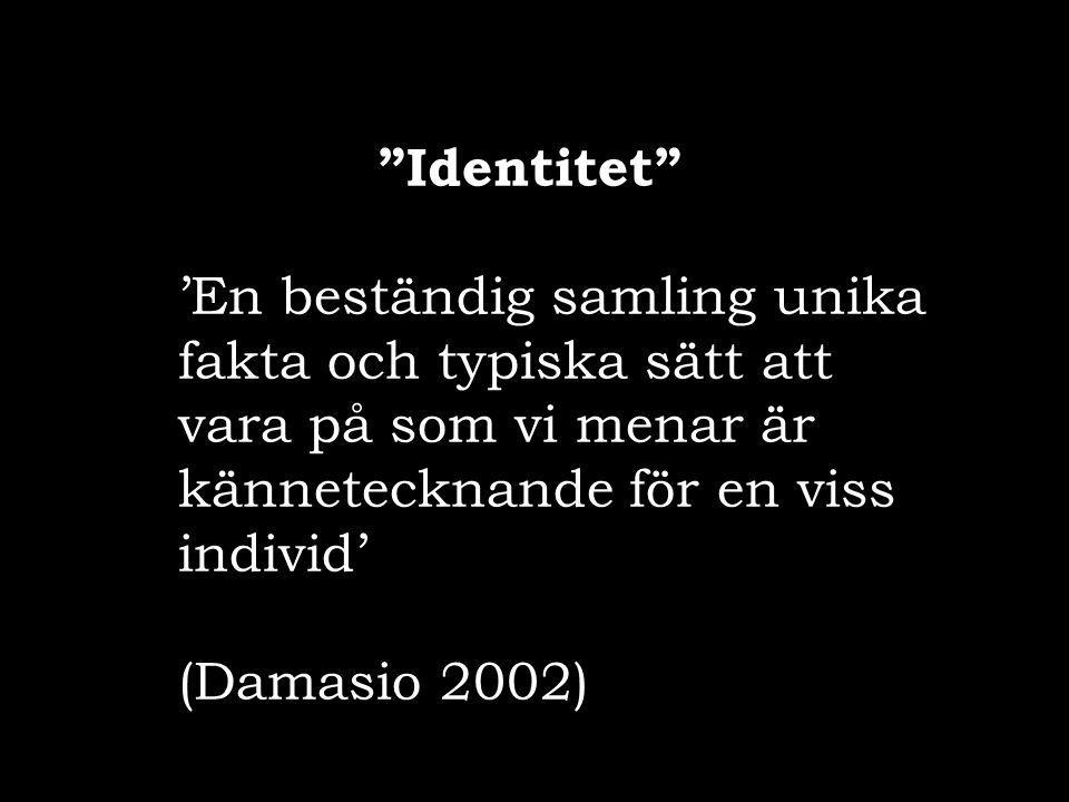 Identitet 'En beständig samling unika fakta och typiska sätt att vara på som vi menar är kännetecknande för en viss individ'
