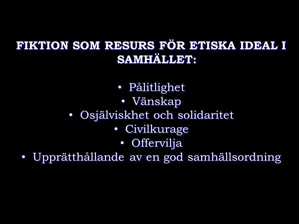 FIKTION SOM RESURS FÖR ETISKA IDEAL I SAMHÄLLET: