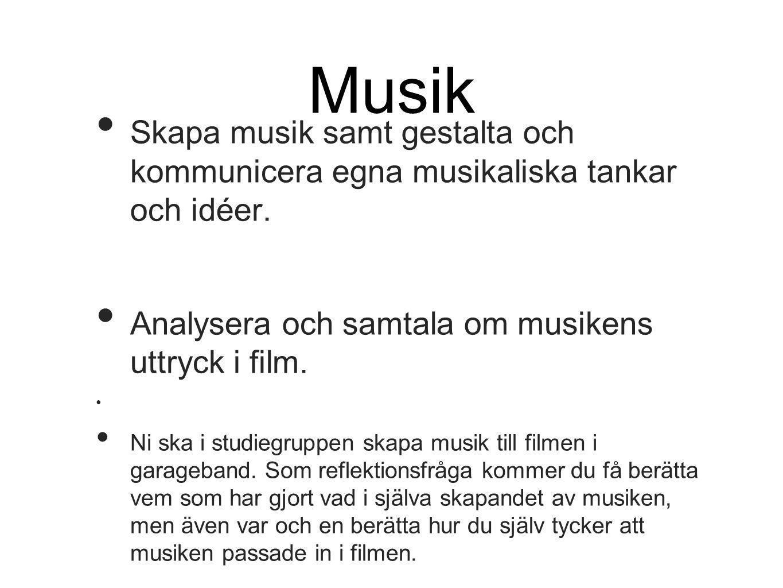 Musik Skapa musik samt gestalta och kommunicera egna musikaliska tankar och idéer. Analysera och samtala om musikens uttryck i film.