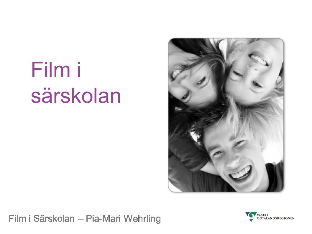 Film i särskolan Film i Särskolan – Pia-Mari Wehrling