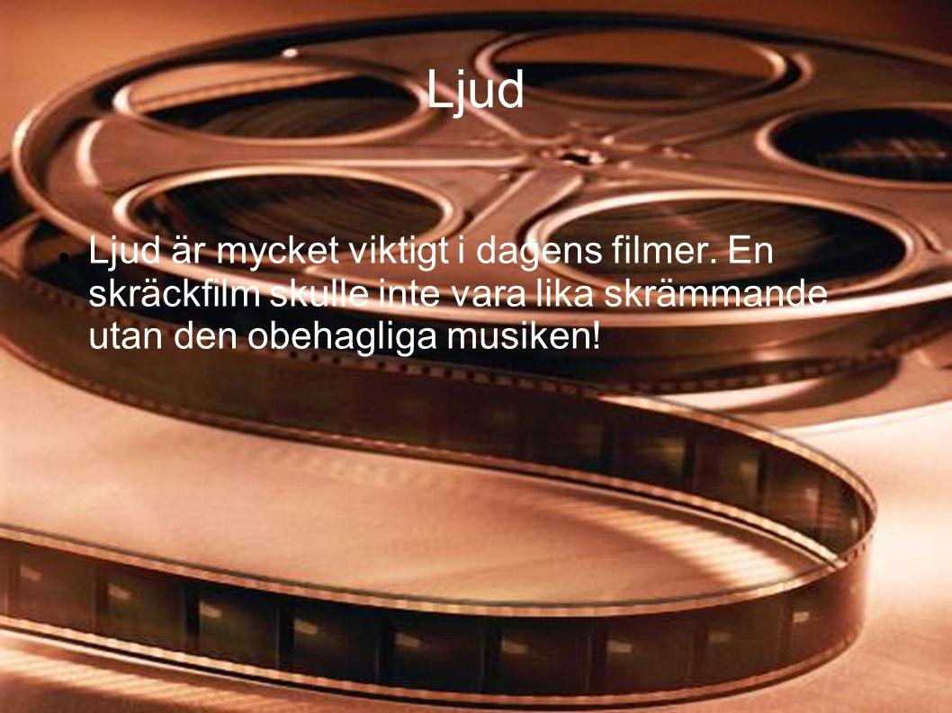 Ljud Ljud är mycket viktigt i dagens filmer.