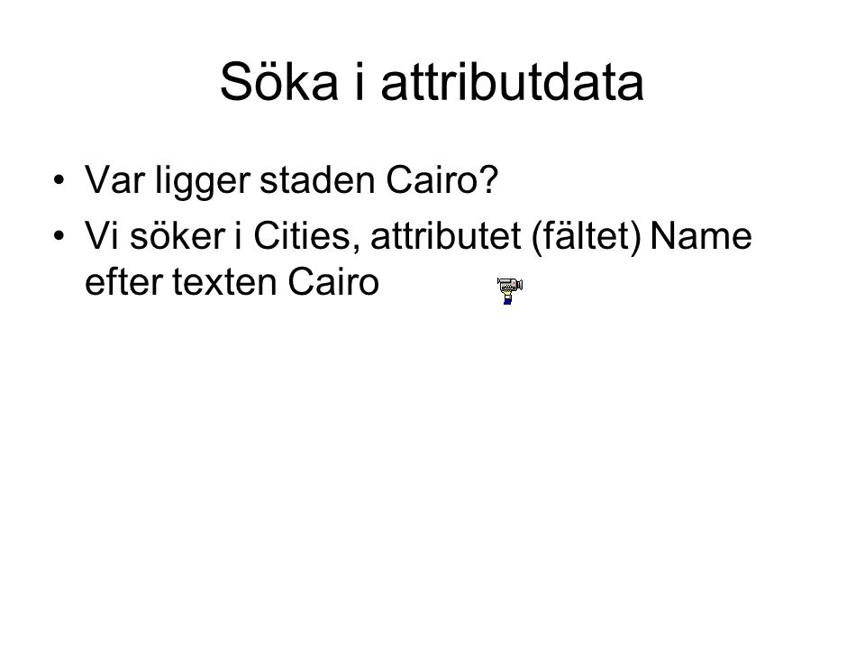 Söka i attributdata Var ligger staden Cairo