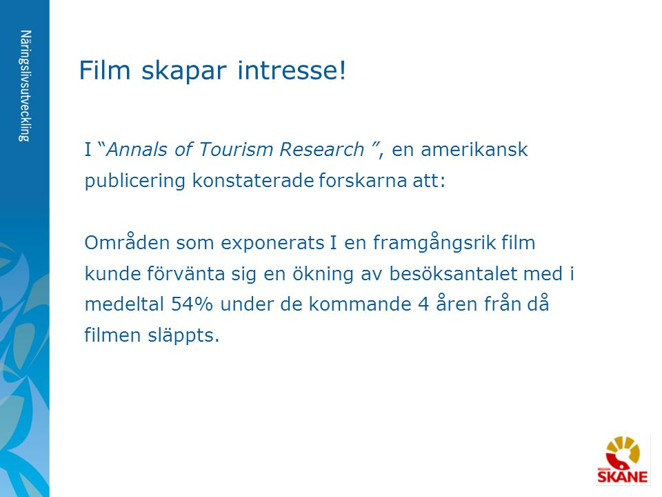 Film skapar intresse! I Annals of Tourism Research , en amerikansk publicering konstaterade forskarna att: