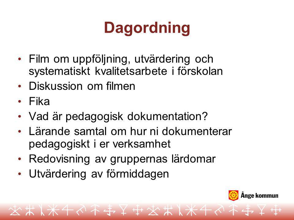Dagordning Film om uppföljning, utvärdering och systematiskt kvalitetsarbete i förskolan. Diskussion om filmen.