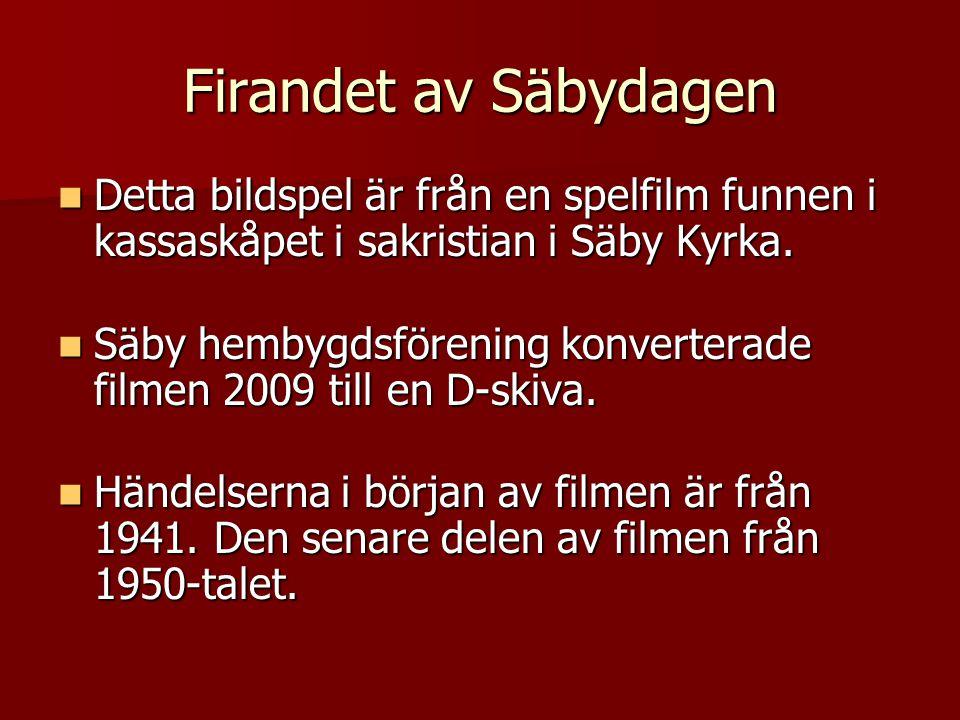 Firandet av Säbydagen Detta bildspel är från en spelfilm funnen i kassaskåpet i sakristian i Säby Kyrka.