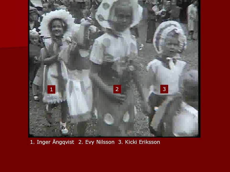 1 2 3 1. Inger Ängqvist 2. Evy Nilsson 3. Kicki Eriksson