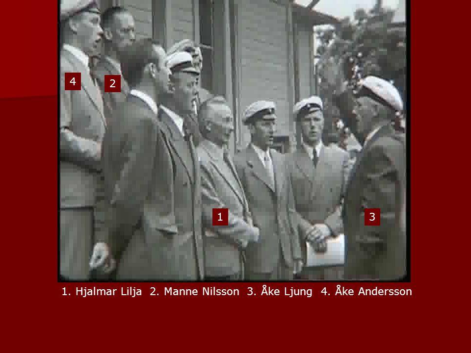 4 2 1 3 1. Hjalmar Lilja 2. Manne Nilsson 3. Åke Ljung 4. Åke Andersson