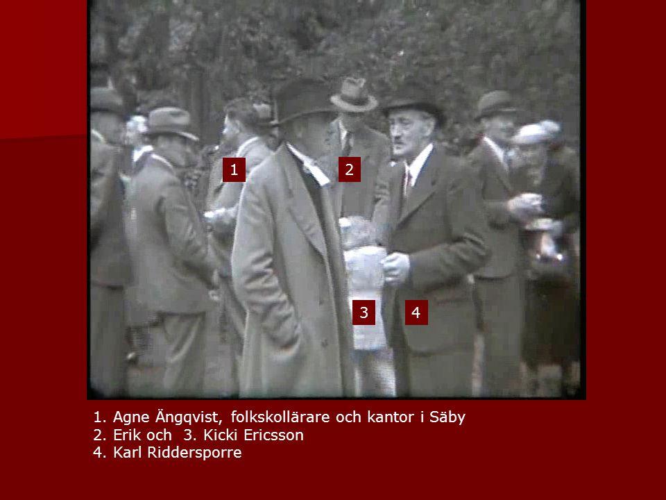 1 2. 3. 4. 1. Agne Ängqvist, folkskollärare och kantor i Säby.