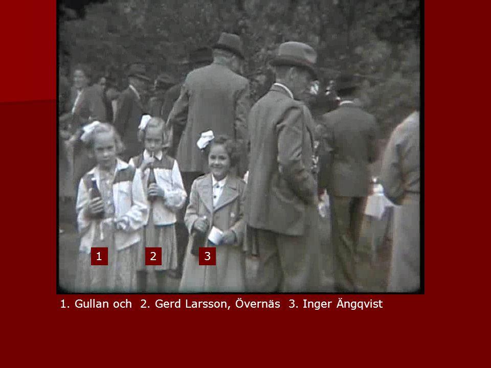 1 2 3 1. Gullan och 2. Gerd Larsson, Övernäs 3. Inger Ängqvist