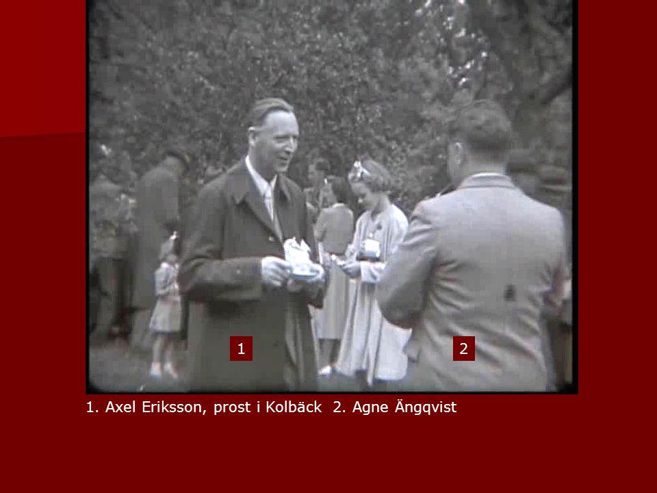 1 2 1. Axel Eriksson, prost i Kolbäck 2. Agne Ängqvist