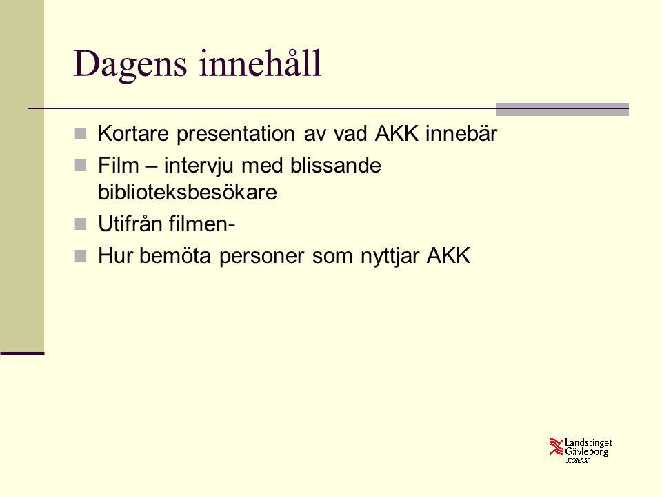 Dagens innehåll Kortare presentation av vad AKK innebär