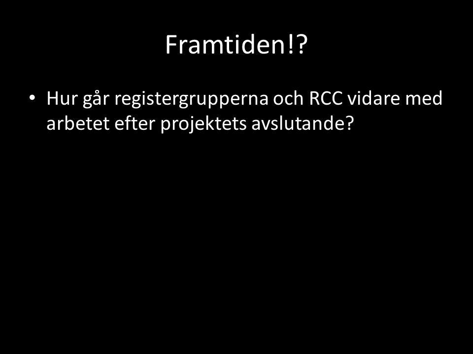 Framtiden! Hur går registergrupperna och RCC vidare med arbetet efter projektets avslutande