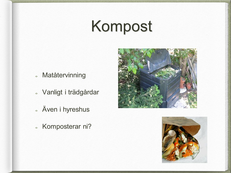 Kompost Matåtervinning Vanligt i trädgårdar Även i hyreshus