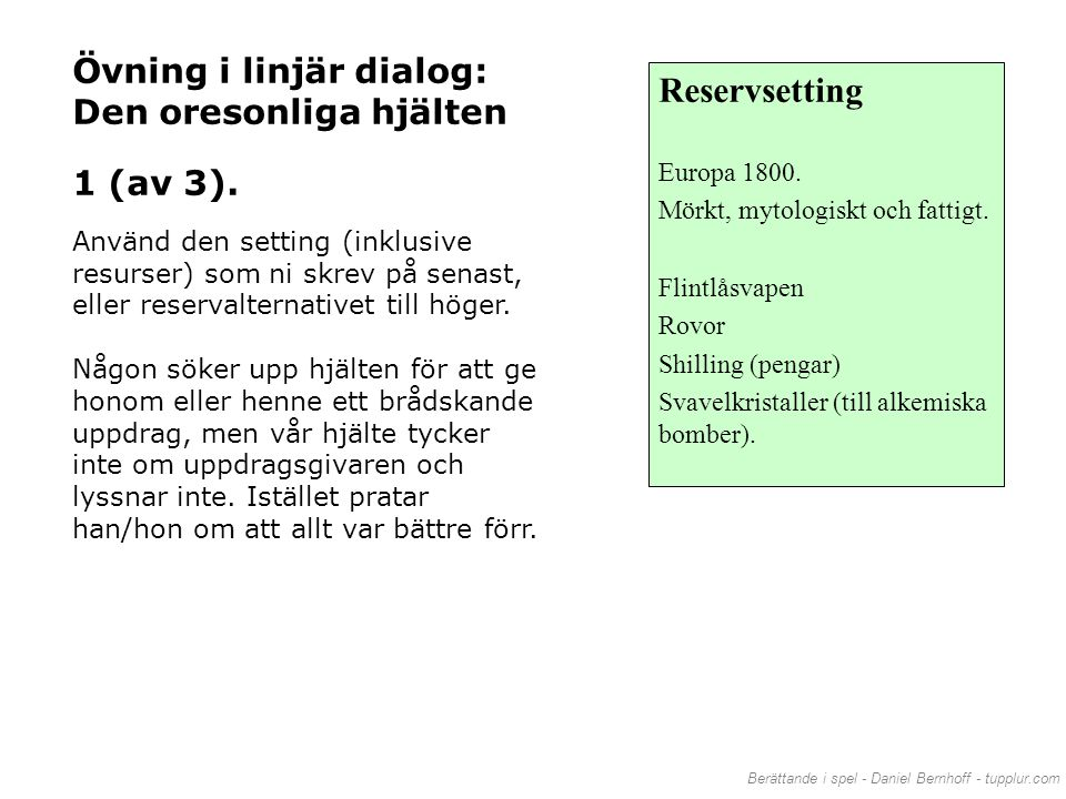 Reservsetting Övning i linjär dialog: Den oresonliga hjälten 1 (av 3).