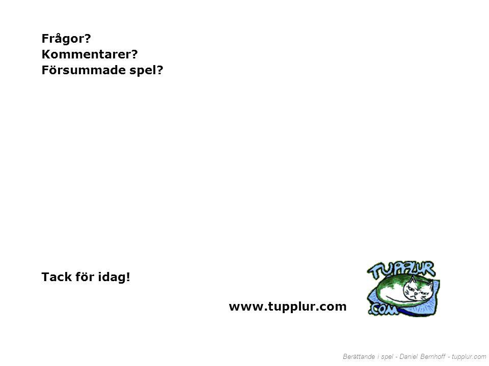 Frågor Kommentarer Försummade spel Tack för idag! www.tupplur.com