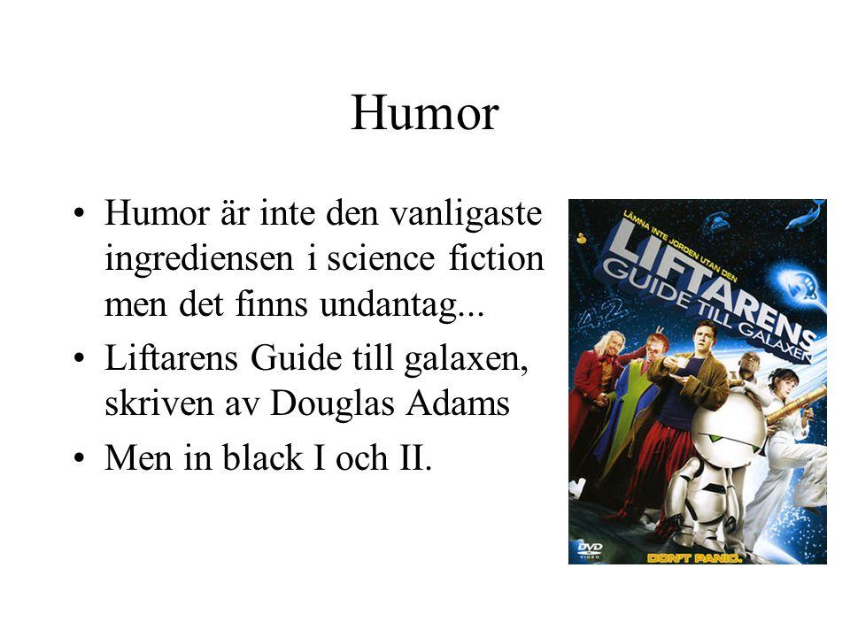 Humor Humor är inte den vanligaste ingrediensen i science fiction men det finns undantag... Liftarens Guide till galaxen, skriven av Douglas Adams.