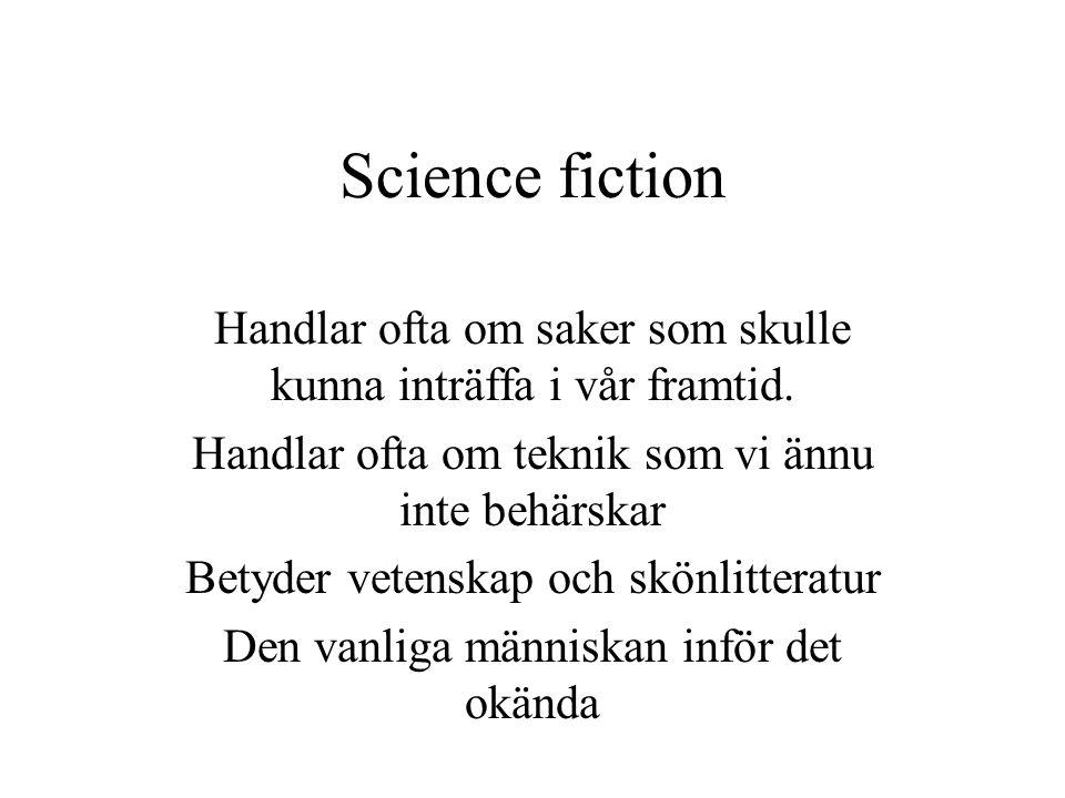 Science fiction Handlar ofta om saker som skulle kunna inträffa i vår framtid. Handlar ofta om teknik som vi ännu inte behärskar.