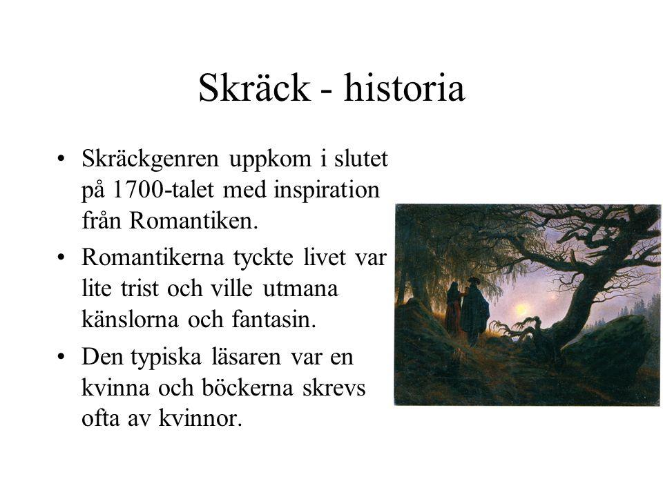 Skräck - historia Skräckgenren uppkom i slutet på 1700-talet med inspiration från Romantiken.