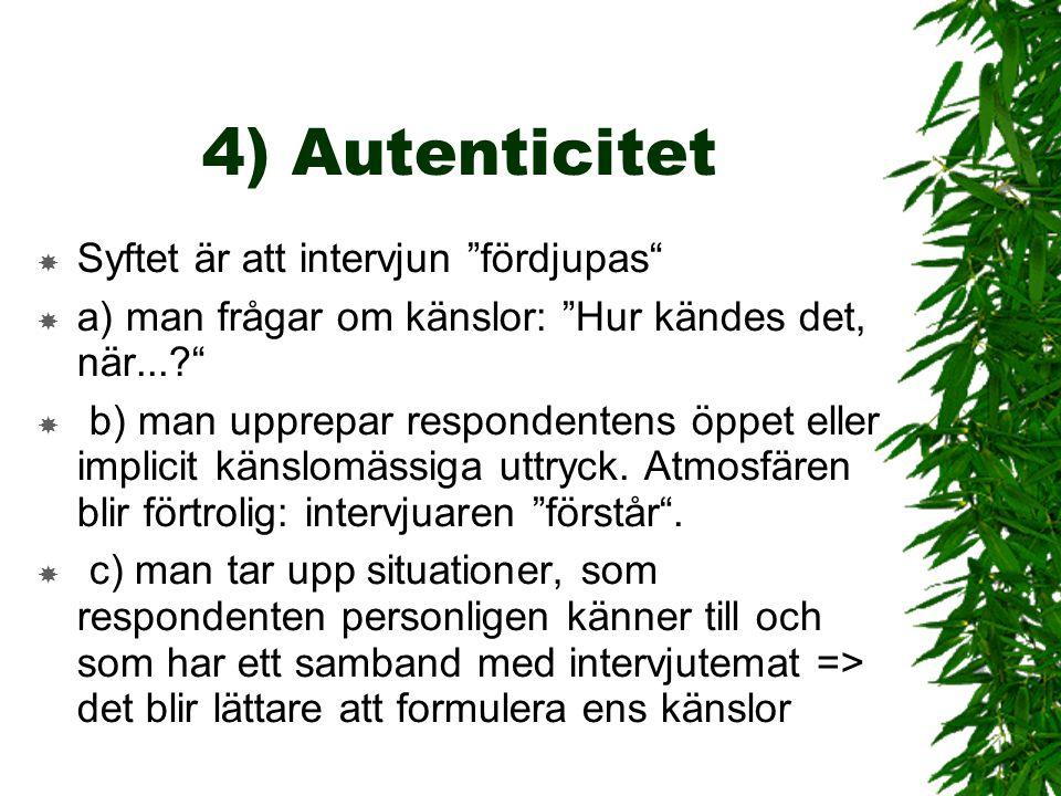 4) Autenticitet Syftet är att intervjun fördjupas