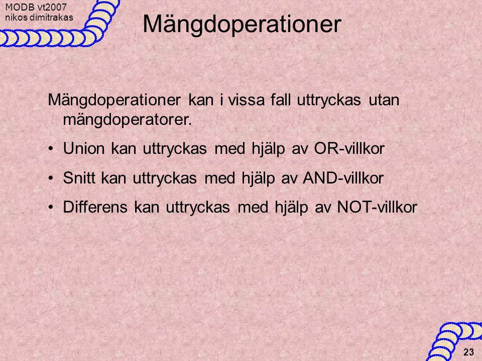 Mängdoperationer Mängdoperationer kan i vissa fall uttryckas utan mängdoperatorer. Union kan uttryckas med hjälp av OR-villkor.
