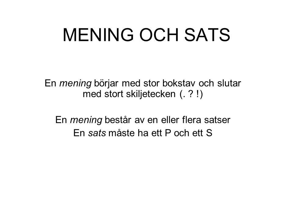 MENING OCH SATS En mening börjar med stor bokstav och slutar med stort skiljetecken (. !) En mening består av en eller flera satser.