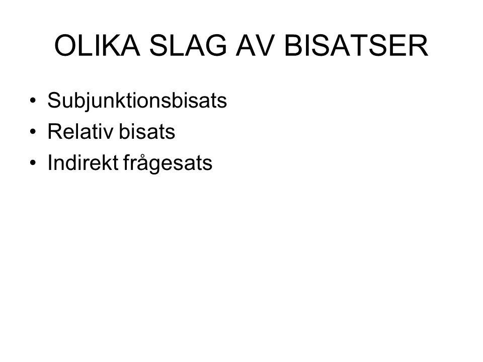 OLIKA SLAG AV BISATSER Subjunktionsbisats Relativ bisats