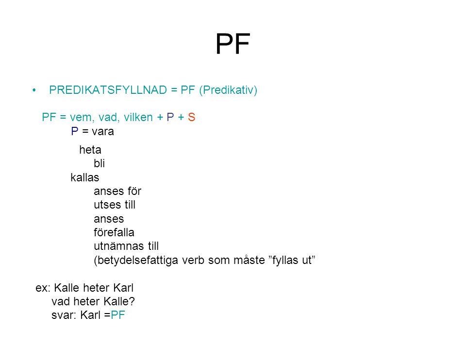 PF PREDIKATSFYLLNAD = PF (Predikativ) PF = vem, vad, vilken + P + S