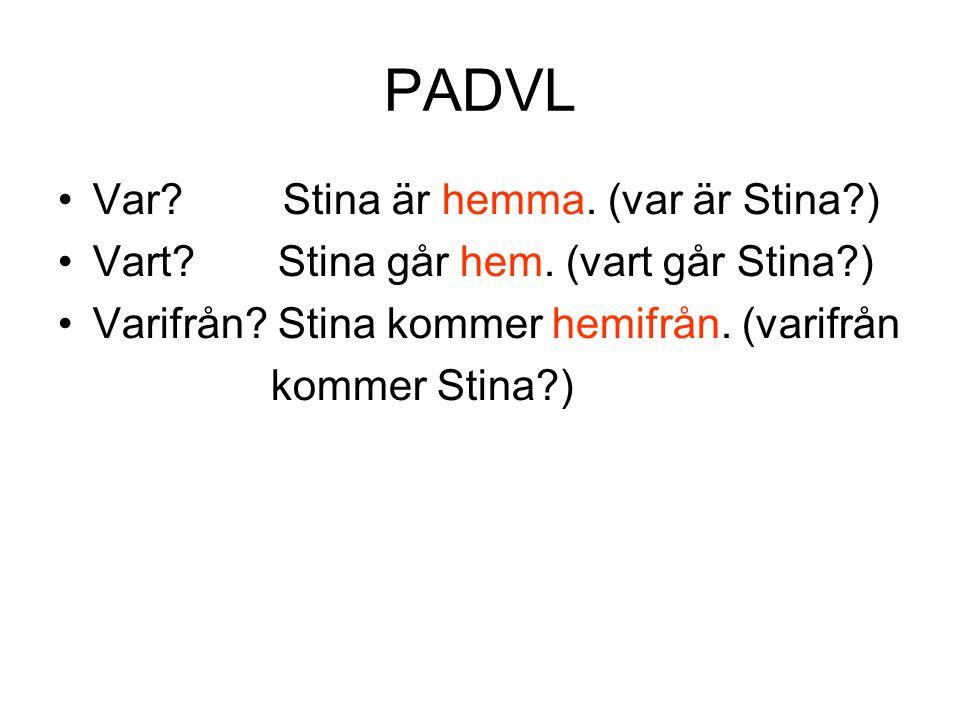 PADVL Var Stina är hemma. (var är Stina )
