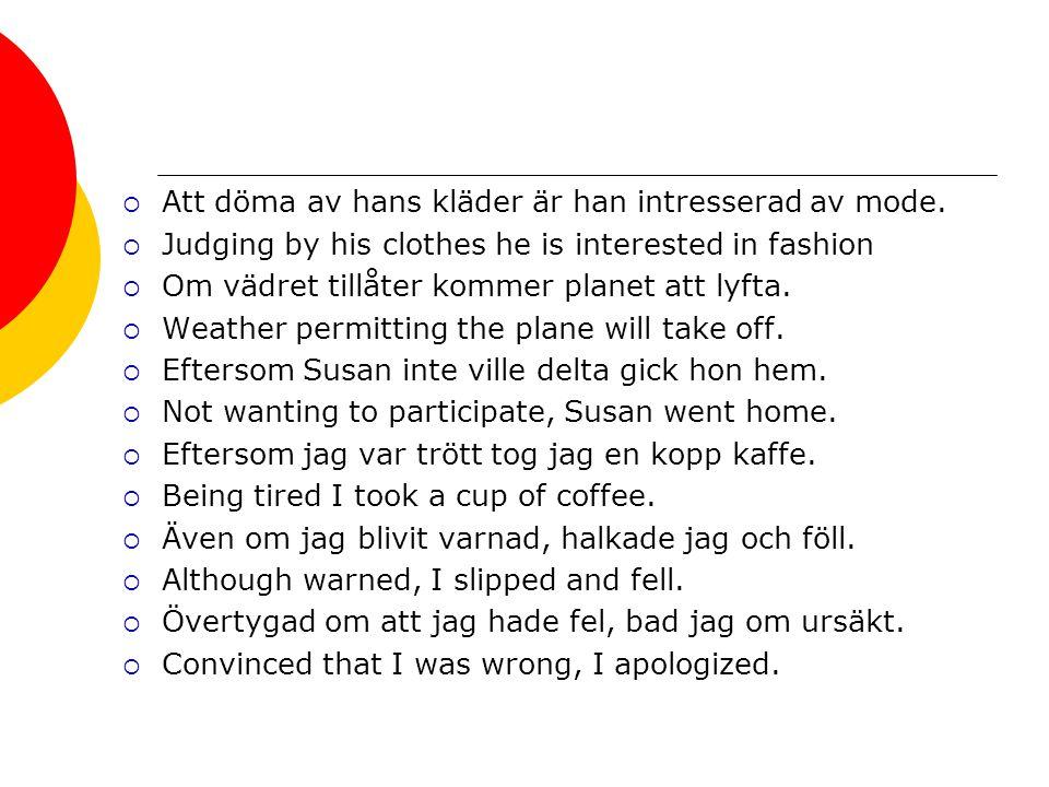 Att döma av hans kläder är han intresserad av mode.