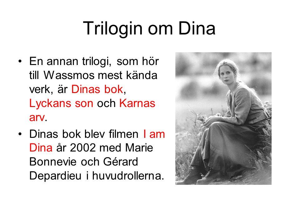 Trilogin om Dina En annan trilogi, som hör till Wassmos mest kända verk, är Dinas bok, Lyckans son och Karnas arv.