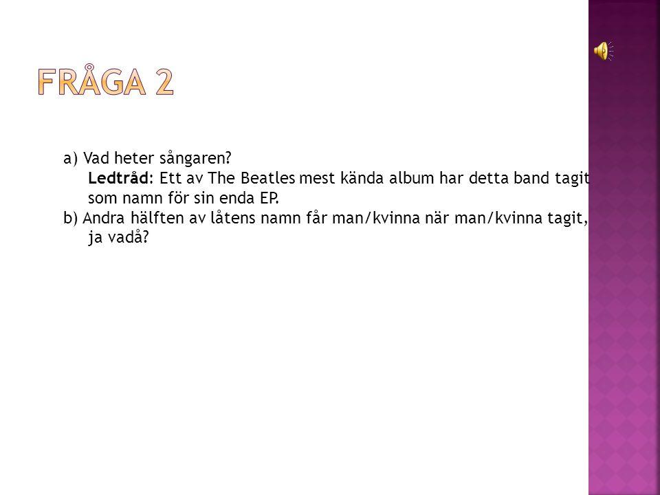 Fråga 2 a) Vad heter sångaren
