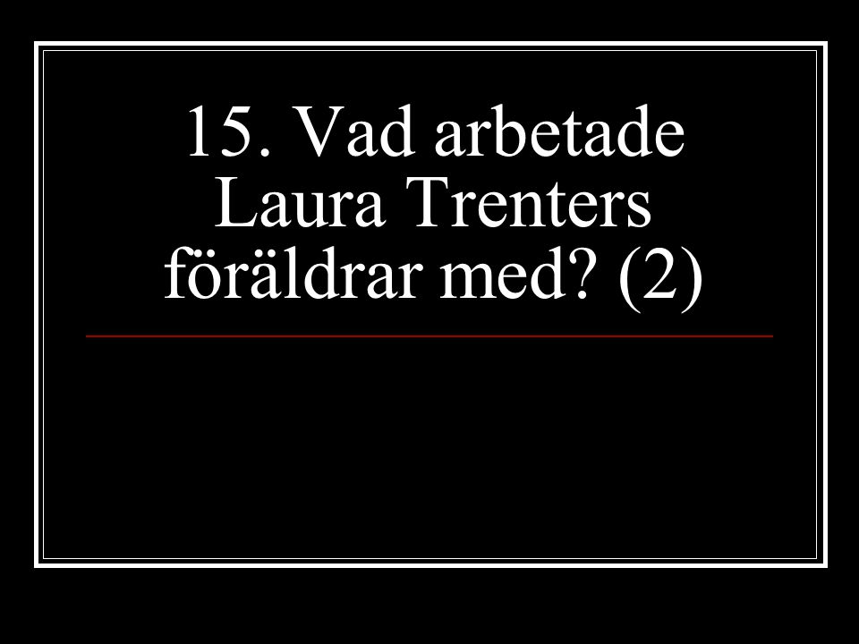 15. Vad arbetade Laura Trenters föräldrar med (2)
