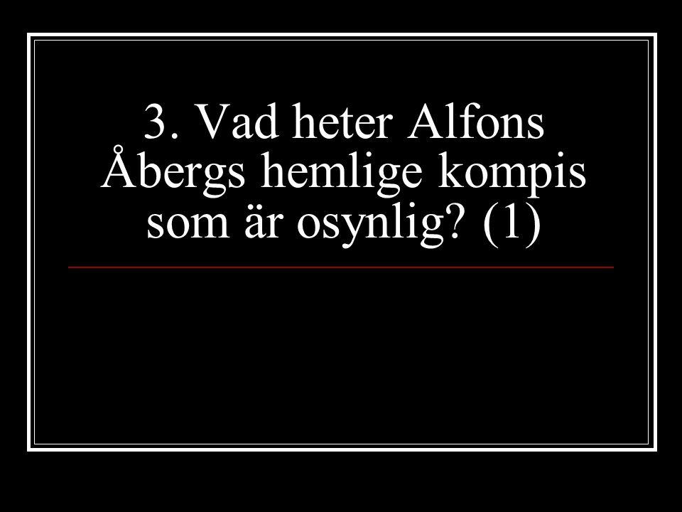 3. Vad heter Alfons Åbergs hemlige kompis som är osynlig (1)