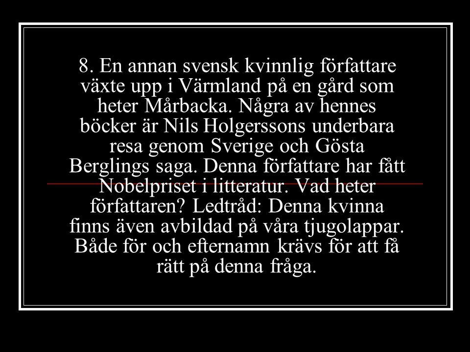 8. En annan svensk kvinnlig författare växte upp i Värmland på en gård som heter Mårbacka.