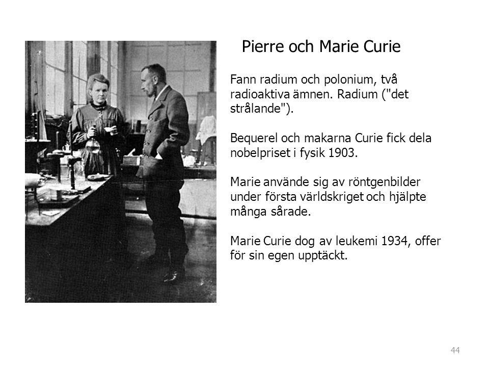 Pierre och Marie Curie Fann radium och polonium, två radioaktiva ämnen. Radium ( det strålande ).