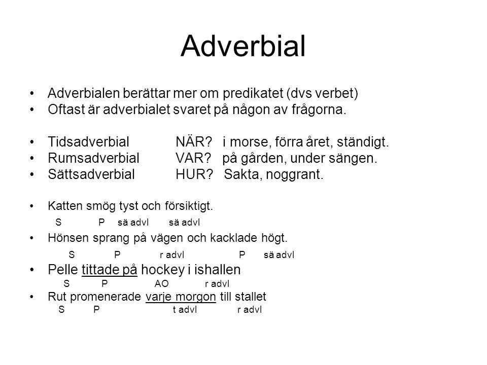 Adverbial Adverbialen berättar mer om predikatet (dvs verbet)