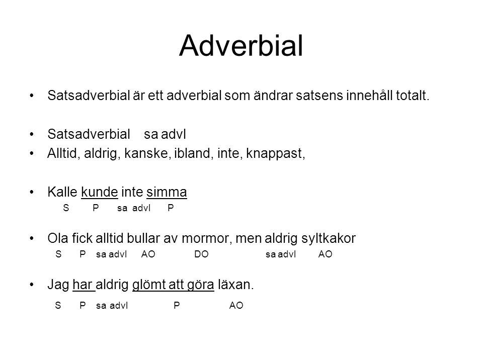 Adverbial Satsadverbial är ett adverbial som ändrar satsens innehåll totalt. Satsadverbial sa advl.