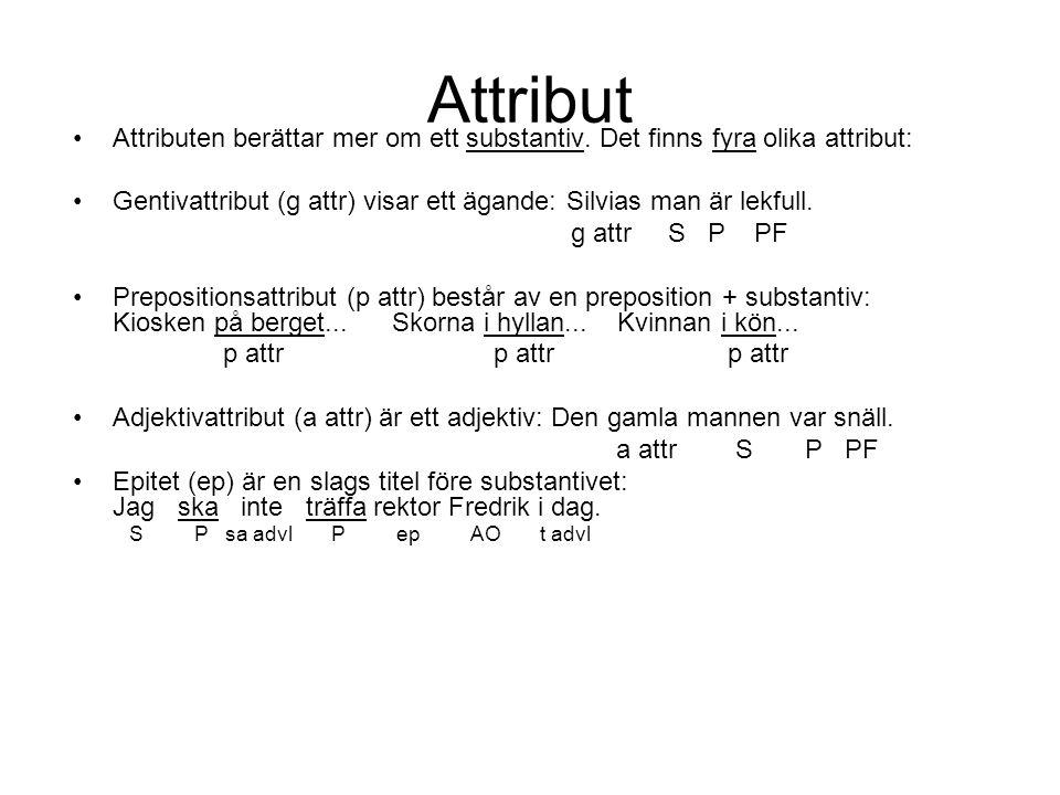 Attribut Attributen berättar mer om ett substantiv. Det finns fyra olika attribut: Gentivattribut (g attr) visar ett ägande: Silvias man är lekfull.