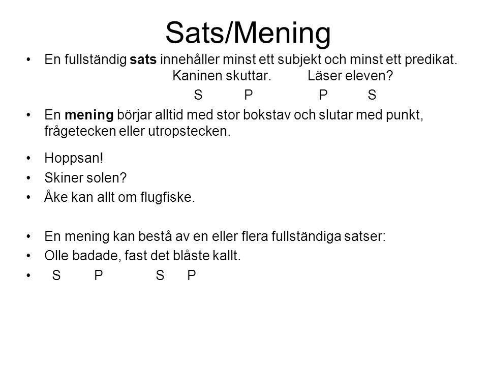 Sats/Mening En fullständig sats innehåller minst ett subjekt och minst ett predikat. Kaninen skuttar. Läser eleven