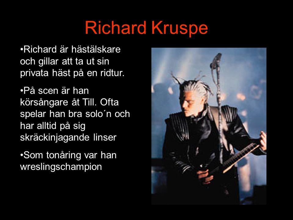 Richard Kruspe Richard är hästälskare och gillar att ta ut sin privata häst på en ridtur.