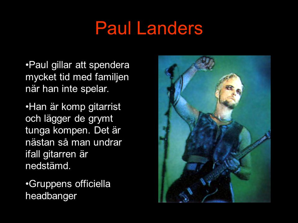 Paul Landers Paul gillar att spendera mycket tid med familjen när han inte spelar.